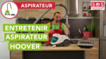 Comment entretenir son aspirateur Hoover