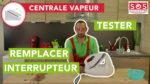 Comment tester et remplacer l'interrupteur de sa centrale vapeur