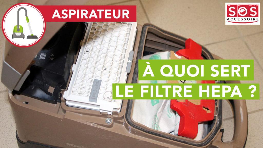 A quoi sert le filtre Hepa dans un aspirateur ?